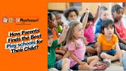 How Parents Finds the Best Play school for kid