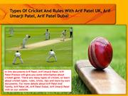 Types Of Cricket And Rules With Arif Patel UK, Arif Umarji Patel