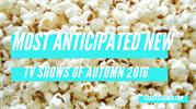 Most Anticipated New TV Shows of Autumn 2016