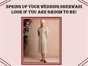 Spring up your Wedding Sherwani look if you are Groom to be!