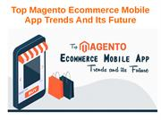 Top Magento Ecommerce Mobile App Trends And Its Future