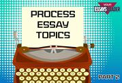 Selecting a Topic for a Process Analysis Essay Part 2