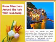 Know Attractions Around The Italy With Paul Ardaji