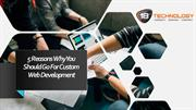5 Reasons Why You Should Go For Custom