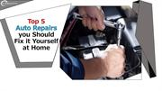 Top 5 Auto Repairs you Should Fix it Yourself at Home