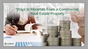 Ways to Monetize From a Commercial Real Estate Property