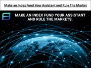 Make an Index Fund Your Assistant and Rule The Market