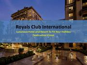 Royals Club International -Luxurious Hotel To Fit Your Holiday