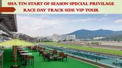 SHA TIN START OF SEASON SPECIAL PRIVILAGE RACE DAY TRACK SIDE VIP TOUR