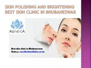 Skin Polishing and Brightening service at Best skin clinic in Bhubanes
