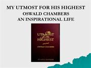 'My Utmost for His Highest' -Oswald Chambers an inspirational life.