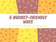 5 Budget-Friendly Ways of Living Room Makeover