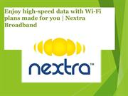 Enjoy high-speed data with Wi-Fi plans made for you  Nextra Broadband