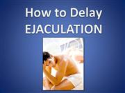 How to Delay Ejaculation - 3 Simple Tips