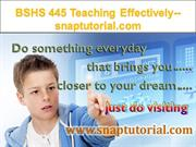 BSHS 445 Teaching Effectively--snaptutorial.com