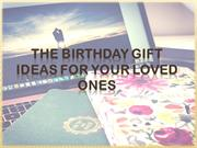 The Birthday Gift Ideas For Your Loved Ones