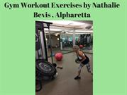 Gym Workout Exercises by Nathalie Bevis , Alpharetta