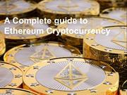 A Complete guide to Ethereum Cryptocurrency