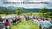 10 Great Ideas For A Beautiful Mountain Wedding