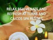 RELAX REJUVENATE AND REFRESH AT TURKS AND CAICOS SPA RESORT