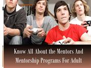 Know All About the Mentors and Mentorship Programs for Adult