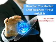 How Can Yoy Startup Land Business  Paul Ardaji Sr