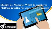 Shopify Vs. Magento: Which E-commerce Platform is better for  Business