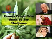 FAMOUS PEOPLE WHO STAND UP FOR MARIJUANA -OC3 Dispensary