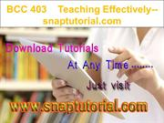 BCC 403    Teaching Effectively--snaptutorial.com