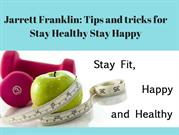 Jarrett Franklin_ Tips and tricks for Stay Healthy Stay Happy