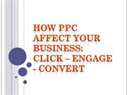 How PPC Affect Your Business: Click – Engage - Convert
