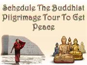 Schedule the Buddhist Pilgrimage Tour to Get Peace