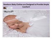 Newborn Baby Clothes are Designed to Provide Ample Comfort!