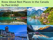 Know About Best Places In Canada By Paul Ardaji