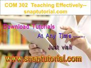 COM 302  Teaching Effectively--snaptutorial.com