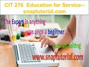CIT 276  Education for Service--snaptutorial.com