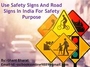 Use Safety signs and road signs in india for Safety purpose