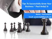 Tips to Successfully Grow Your Business  Paul Ardaji Sr