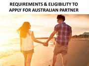 REQUIREMENTS & ELIGIBILITY TO APPLY FOR AUSTRALIAN PARTNER VISA