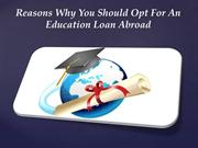 Reasons Why You Should Opt For An Education Loan Abroad