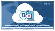 HOW CAN BLOCKCHAIN INCREASE THE TRUST FOR DIGITAL ADVERTISING_