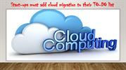 Start-ups must add cloud migration to their TO-DO list