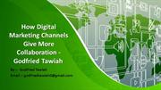 How Digital Marketing Channels Give More Collaboration - Godfried Tawi