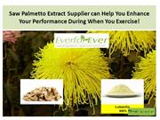 Saw Palmetto Extract Supplier can Help You Enhance Your Performance