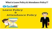 What is Leave Policy & Attendance Policy?
