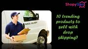 10 trending products to sell with drop shipping