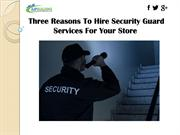 Three Reasons To Hire Security Guard Services For Your Store