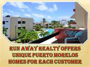 Run Away Realty Offers Unique Puerto Morelos Homes For Each Customer