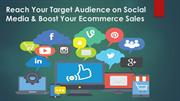Reach Your Target Audience on Social Media & Boost Your Ecommerce Sale