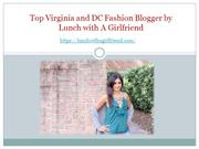 Virginia and DC Fashion Blogger by Lunch With A Girlfriend